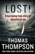 Lost! - A Harrowing True Story of Disaster at Sea ekitaplar by Thomas Thompson