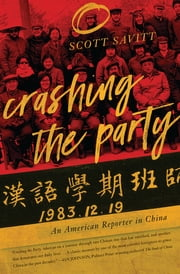 Crashing the Party - An American Reporter in China ebook by Scott Savitt