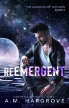 reEmergent - The Guardians of Vestruon, Book 4 ebook by A. M. Hargrove