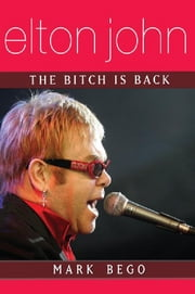 Elton John: The Bitch Is Back ebook by Mark Bego