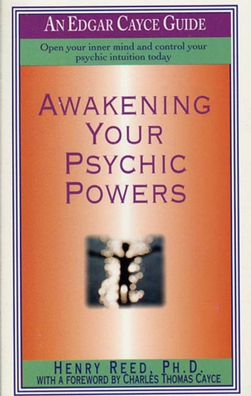 Awakening Your Psychic Powers - Open Your Inner Mind And Control Your Psychic Intuition Today ebook by Henry Reed