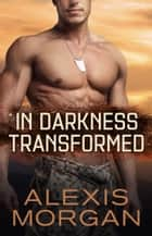 In Darkness Transformed ebook by Alexis Morgan