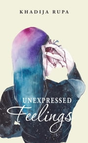Unexpressed Feelings ebook by Khadija Rupa