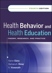 Health Behavior and Health Education - Theory, Research, and Practice ebook by Karen Glanz,Barbara K. Rimer,K. Viswanath