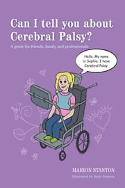 Can I tell you about Cerebral Palsy? - A guide for friends, family and professionals ebook by Marion Stanton,Katie Stanton