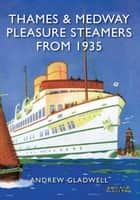 Thames and Medway Pleasure Steamers from 1935 ebook by Andrew Gladwell