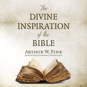 The Divine Inspiration of the Bible audiobook by Arthur W. Pink