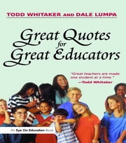 Great Quotes for Great Educators ebook by Dale Lumpa,Todd Whitaker