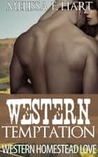 Western Temptation (Western Homestead Love, Book 1) (Erotic Romance - Western Romance) ebook by Melissa F. Hart