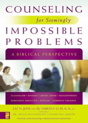 Counseling for Seemingly Impossible Problems - A Biblical Perspective ebook by Lee N. June,Sabrina Black,Willie Richardson