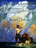 Life and Adventures of Robinson Crusoe ebook by Daniel Defoe