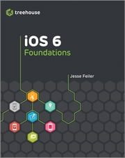 iOS 6 Foundations ebook by Jesse Feiler