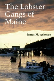 The Lobster Gangs of Maine ebook by James M. Acheson