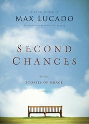 Second Chances - More Stories of Grace ebook by Max Lucado