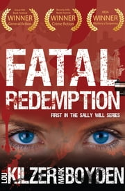 Fatal Redemption - First in the Sally Will series ebook by Lou Kilzer,Mark Boyden