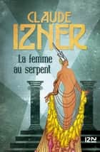 La femme au serpent ebook by Claude IZNER