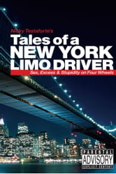 Tales of a New York Limo Driver: Sex, Excess and Stupidity on Four Wheels ebook by Nicky Testaforte