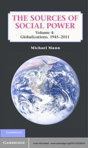 The Sources of Social Power: Volume 4, Globalizations, 1945–2011 ebook by Michael Mann