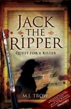 Jack the Ripper - Quest for a Killer ebook by M. J. Trow