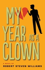 My Year as Clown - A Novel ebook by Robert Steven Williams