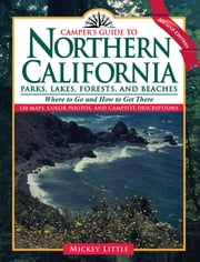 Camper's Guide to Northern California - Parks, Lakes, Forests, and Beaches ebook by Mickey Little