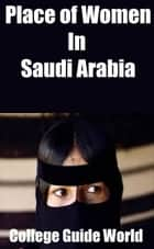 Place of Women In Saudi Arabia ebook by College Guide World