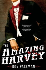 The Amazing Harvey - A Mystery ebook by Don Passman