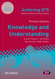 Primary Science: Knowledge and Understanding ebook by Mr Graham A Peacock,Professor John Sharp,Mr Rob Johnsey,Debbie Wright