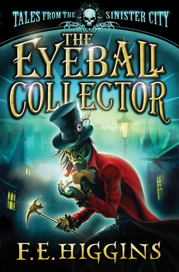 The Eyeball Collector ebook by F. E. Higgins
