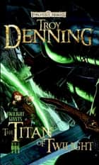 The Titan of Twilight - The Twilight Giants, Book III ebook by Troy Denning