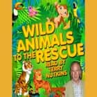 Wild Animals to the Rescue audiobook by Robert Howes, Lene Lovitch
