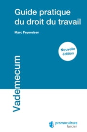 Guide pratique du droit du travail ebook by Marc Feyereisen