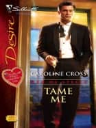 Tame Me ebook by Caroline Cross