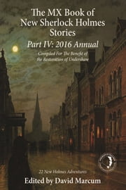 The MX Book of New Sherlock Holmes Stories Part IV - 2016 Annual ebook by David Marcum