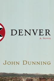 Denver - A Novel ebook by John Dunning