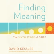 Finding Meaning - The Sixth Stage of Grief audiobook by David Kessler