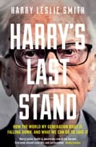 Harry's Last Stand - How the world my generation built is falling down, and what we can do to save it ebook by Harry Leslie Smith