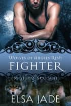 Fighter - Mating Season ebook by Elsa Jade
