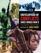 Encyclopedia of Conflicts Since World War II ebook by James Ciment