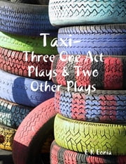 Taxi, Three One Act Plays & Two Other Plays ebook by E K Eonia
