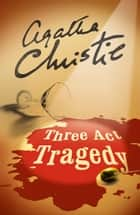Three Act Tragedy (Poirot) ebook by Agatha Christie
