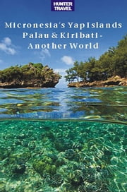 Micronesia's Yap Islands, Palau & Kiribati - Another World ebook by Thomas  Booth