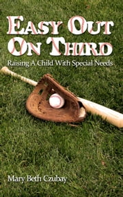 Easy Out On Third: Raising A Child With Special Needs ebook by Mary Beth Czubay