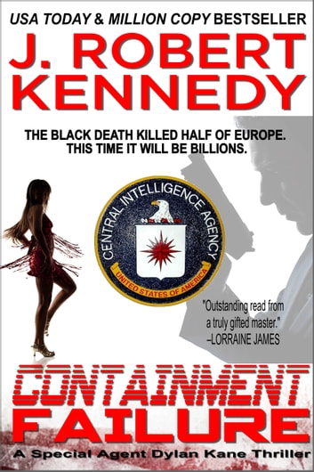 Containment Failure - A Special Agent Dylan Kane Thriller, Book #2 ebook by J. Robert Kennedy