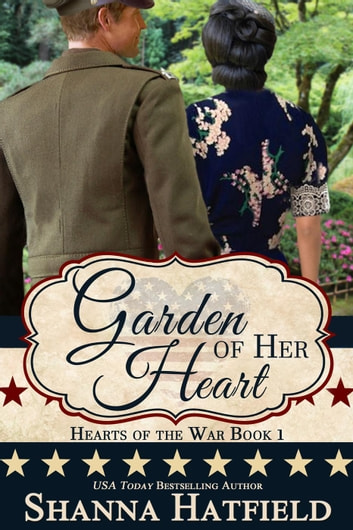 Garden of Her Heart - Hearts of the War, #1 ebook by Shanna Hatfield