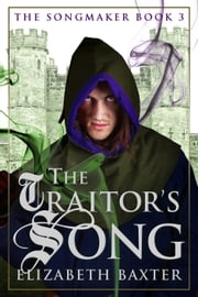 The Traitor's Song - The Songmaker, #3 ebook by Elizabeth Baxter