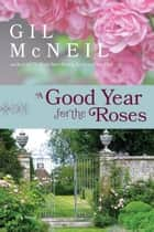 A Good Year for the Roses - A Novel ebook by Gil McNeil