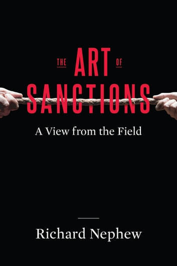 The Art of Sanctions - A View from the Field eBook by Richard Nephew