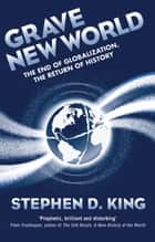 Grave New World - The End of Globalization, the Return of History ebook by Stephen D. King