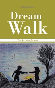 Dream Walk - The Requisite Journey ebook by Abhijit Deokar